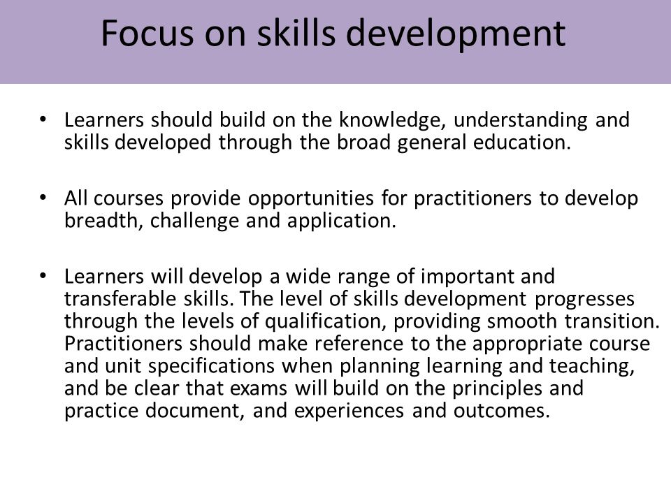 Learners should build on the knowledge, understanding and skills developed through the broad general education. All courses provide opportunities for