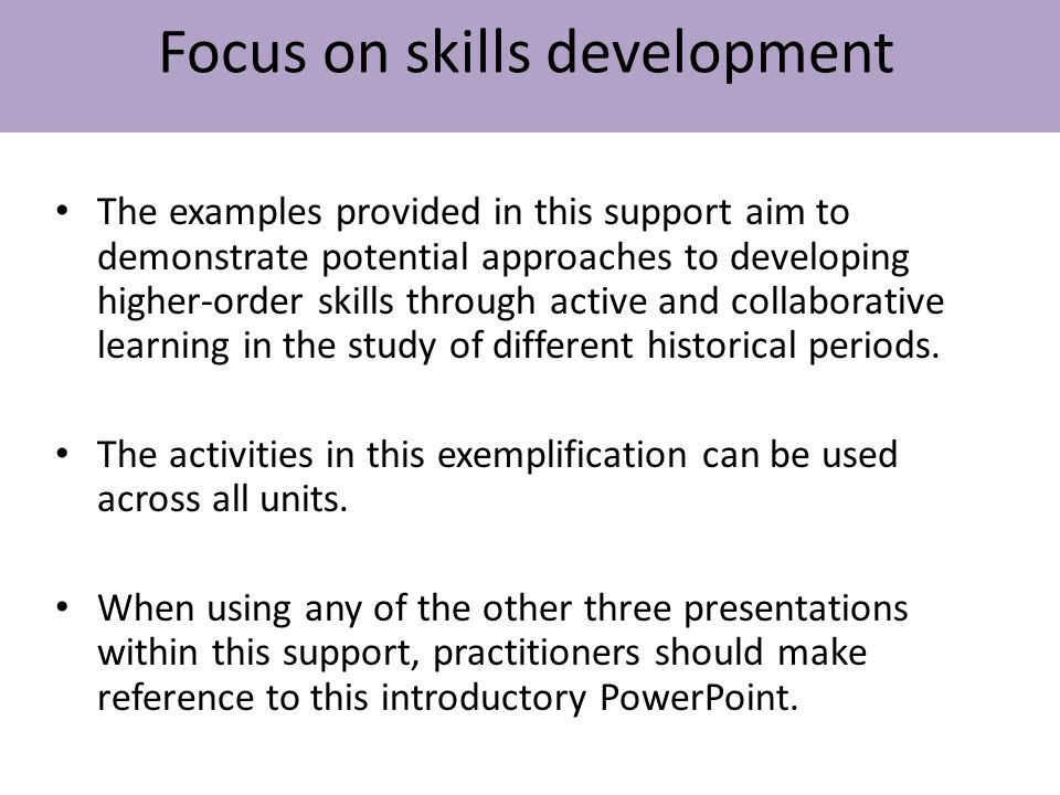 The examples provided in this support aim to demonstrate potential approaches to developing higher-order skills through active and collaborative learn