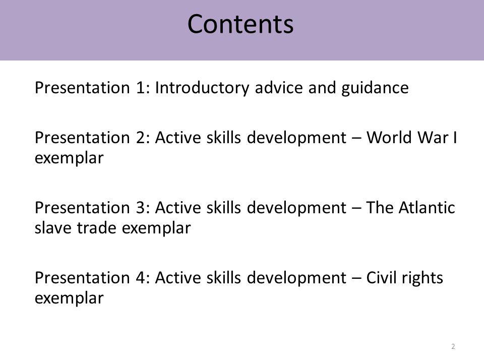 Presentation 1: Introductory advice and guidance Presentation 2: Active skills development – World War I exemplar Presentation 3: Active skills develo