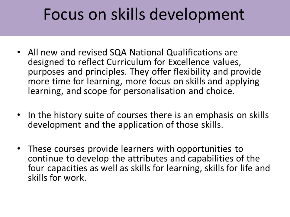 All new and revised SQA National Qualifications are designed to reflect Curriculum for Excellence values, purposes and principles. They offer flexibil