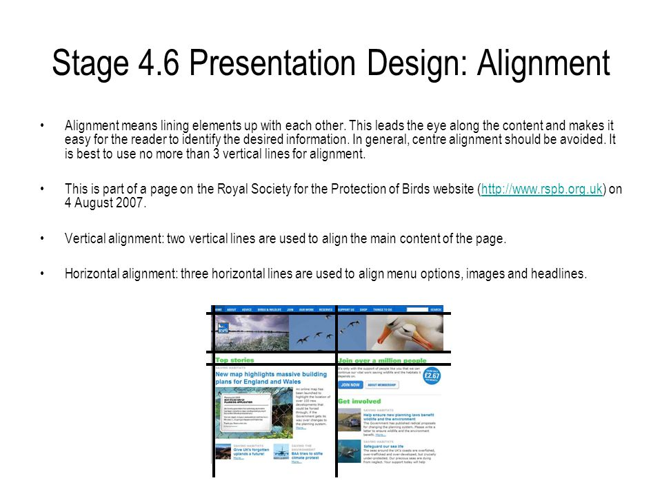 Stage 4.6 Presentation Design: Alignment Alignment means lining elements up with each other. This leads the eye along the content and makes it easy fo