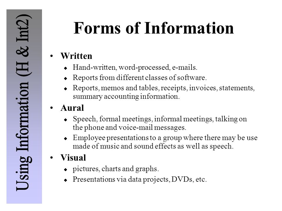 Forms of Information Written Hand-written, word-processed, e-mails. Reports from different classes of software. Reports, memos and tables, receipts, i
