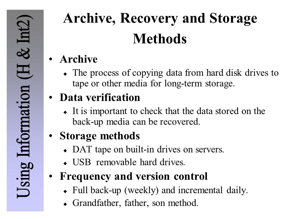 Archive, Recovery and Storage Methods Archive The process of copying data from hard disk drives to tape or other media for long-term storage. Data ver
