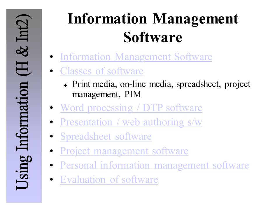 Information Management Software Classes of software Print media, on-line media, spreadsheet, project management, PIM Word processing / DTP software Pr