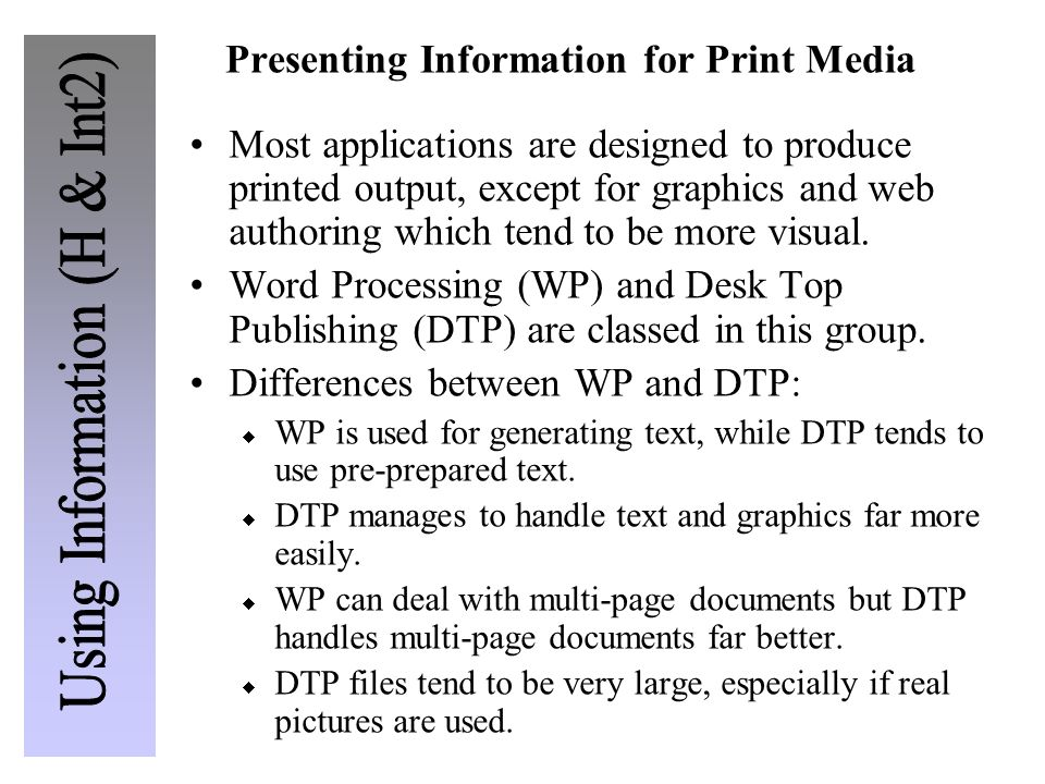 Presenting Information for Print Media Most applications are designed to produce printed output, except for graphics and web authoring which tend to b