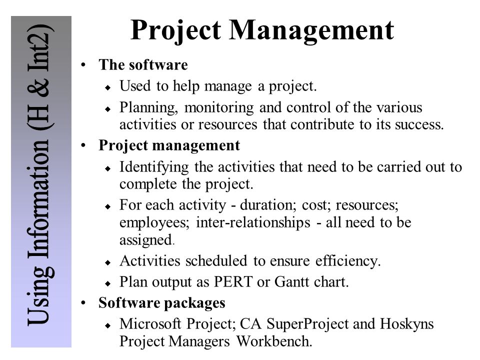Project Management The software Used to help manage a project. Planning, monitoring and control of the various activities or resources that contribute
