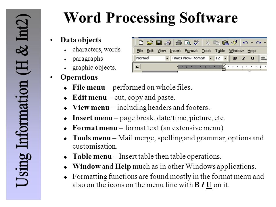 Word Processing Software Data objects characters, words paragraphs graphic objects. Operations File menu – performed on whole files. Edit menu – cut,