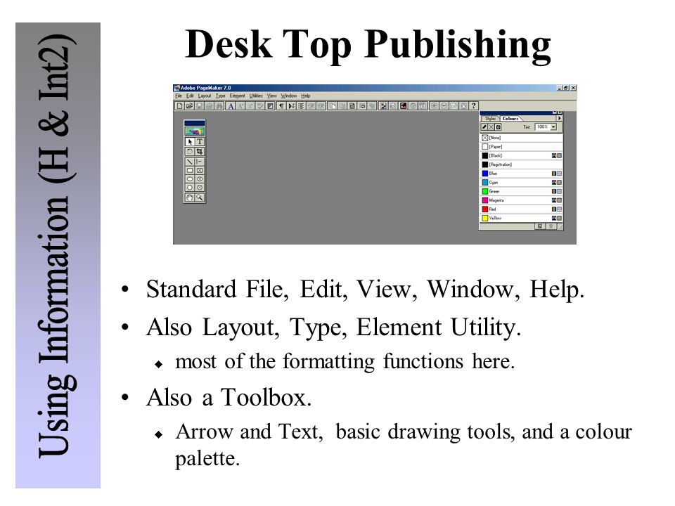 Desk Top Publishing Standard File, Edit, View, Window, Help. Also Layout, Type, Element Utility. most of the formatting functions here. Also a Toolbox