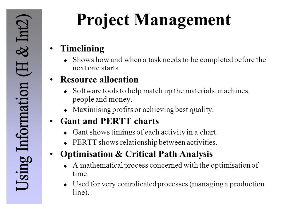 Project Management Timelining Shows how and when a task needs to be completed before the next one starts. Resource allocation Software tools to help m