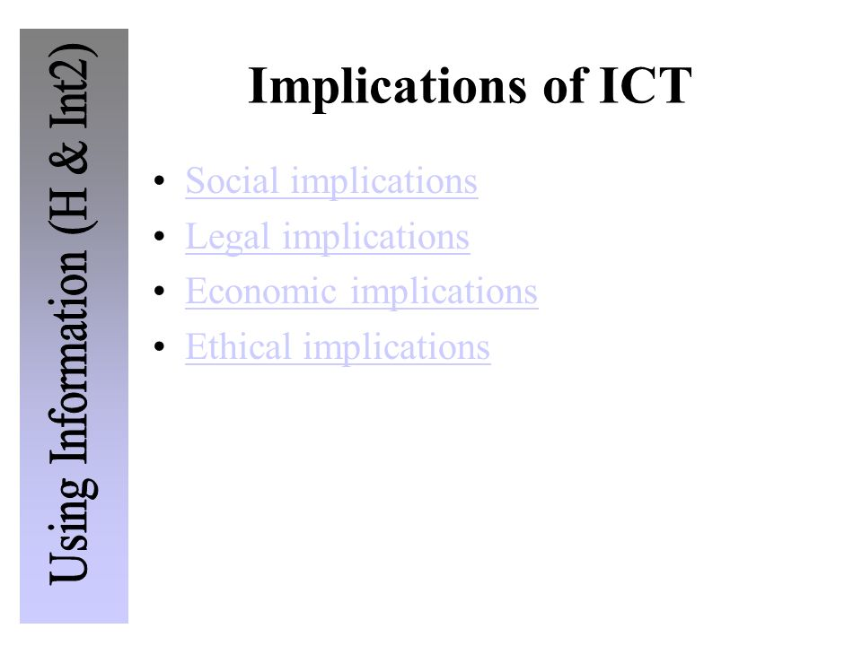 Implications of ICT Social implications Legal implications Economic implications Ethical implications