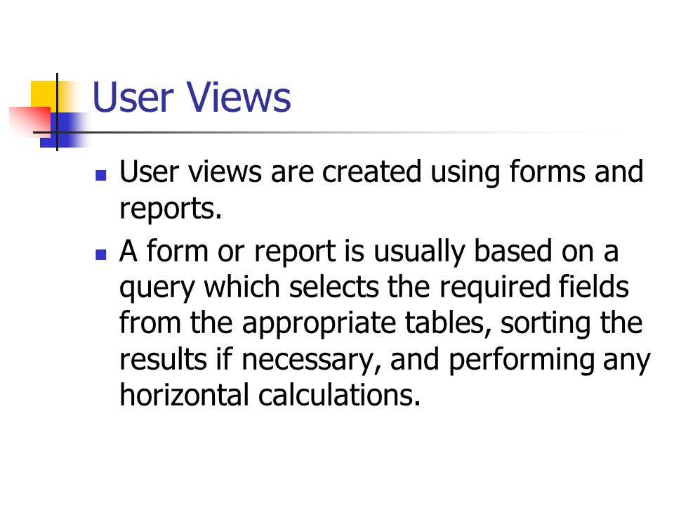 User Views User views are created using forms and reports.