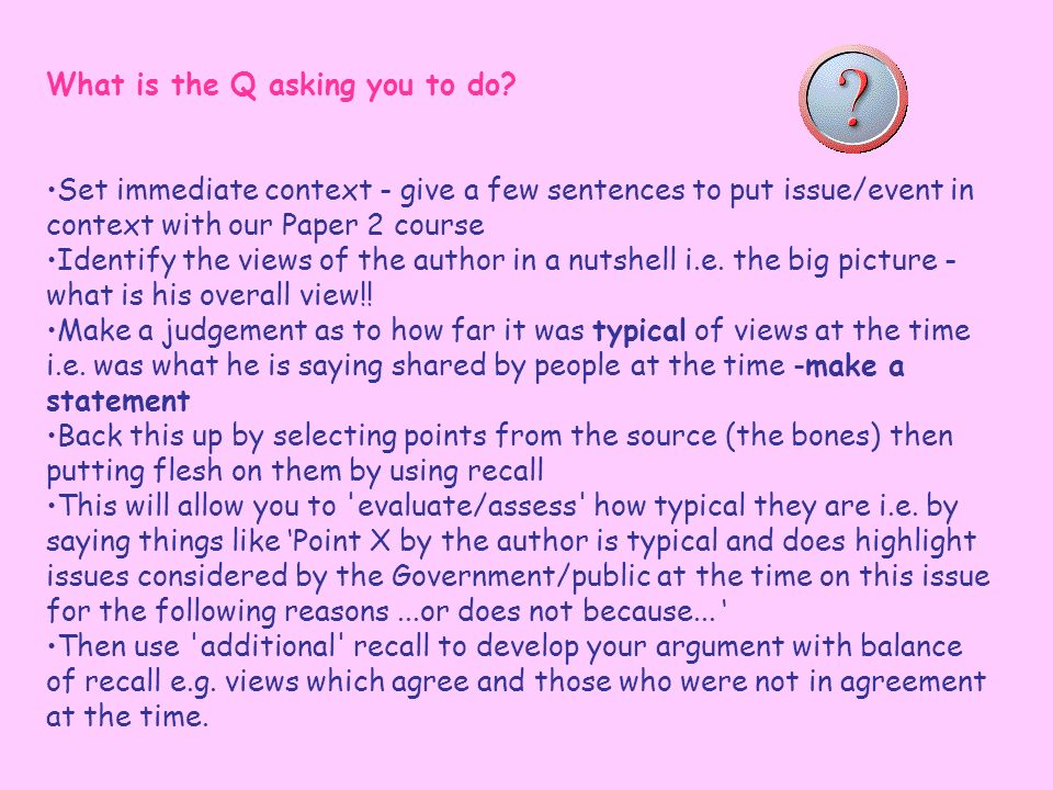 What is the Q asking you to do? Set immediate context - give a few sentences to put issue/event in context with our Paper 2 course Identify the views