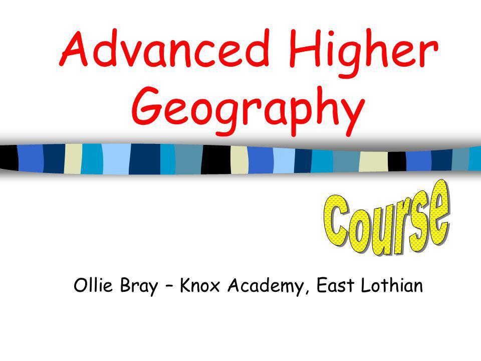 Advanced Higher Geography Ollie Bray – Knox Academy, East Lothian
