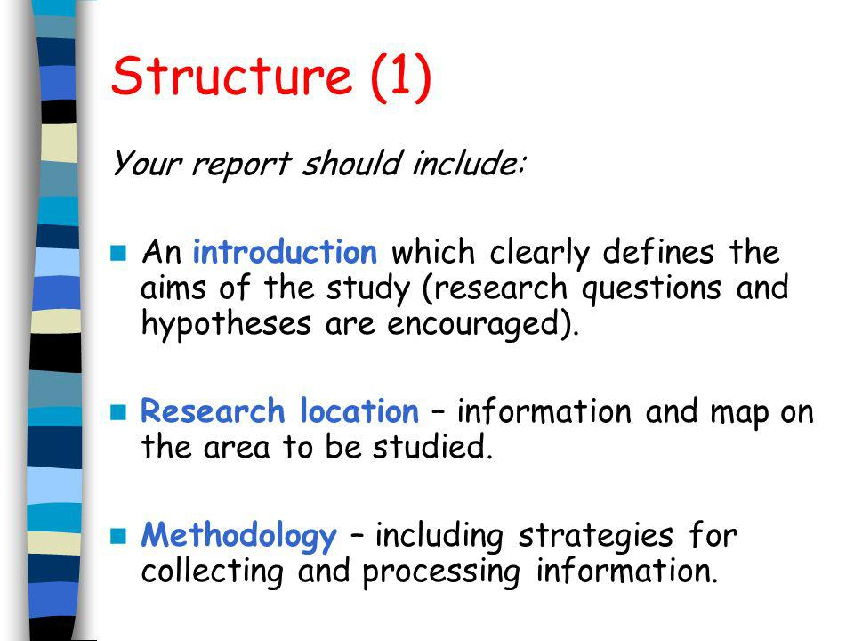 Structure (1) Your report should include: An introduction which clearly defines the aims of the study (research questions and hypotheses are encourage