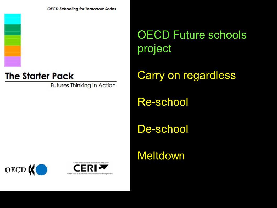 OECD Future schools project Carry on regardless Re-school De-school Meltdown