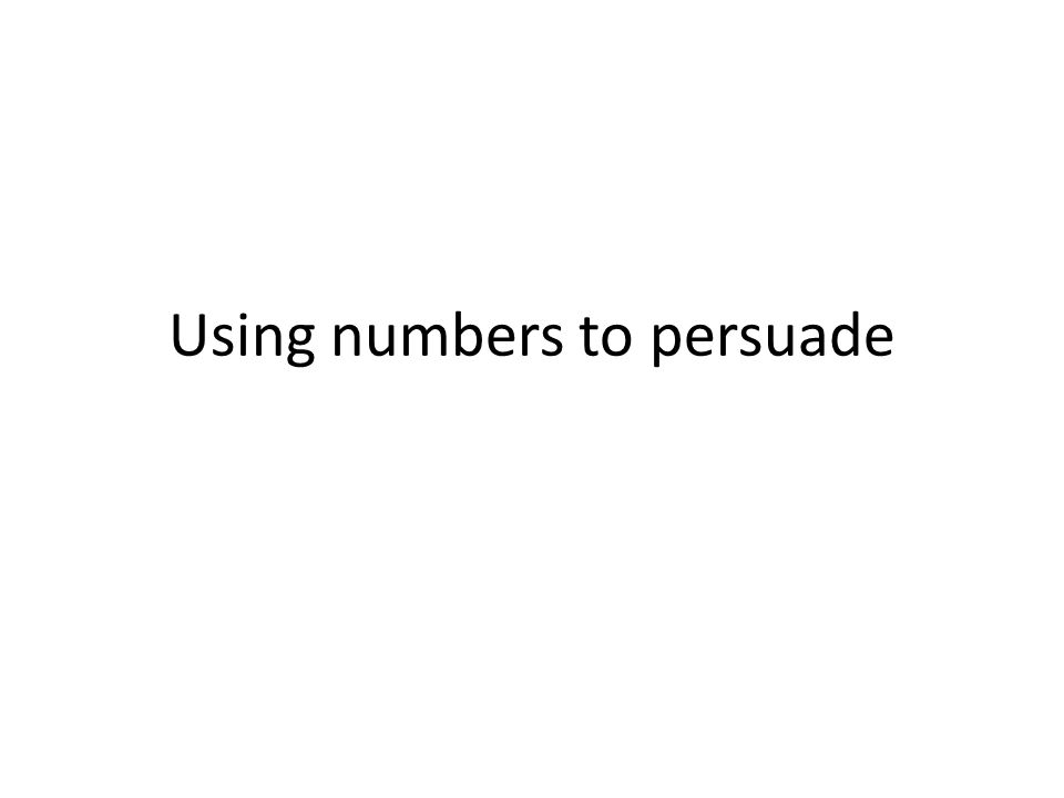 Using numbers to persuade