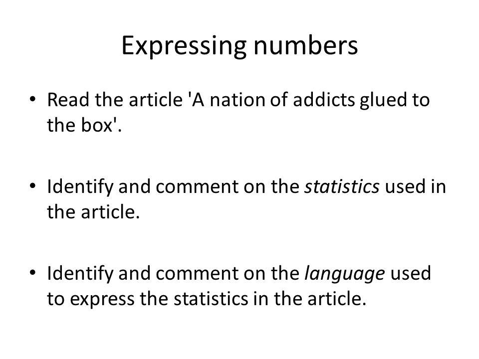 Expressing numbers Read the article A nation of addicts glued to the box .
