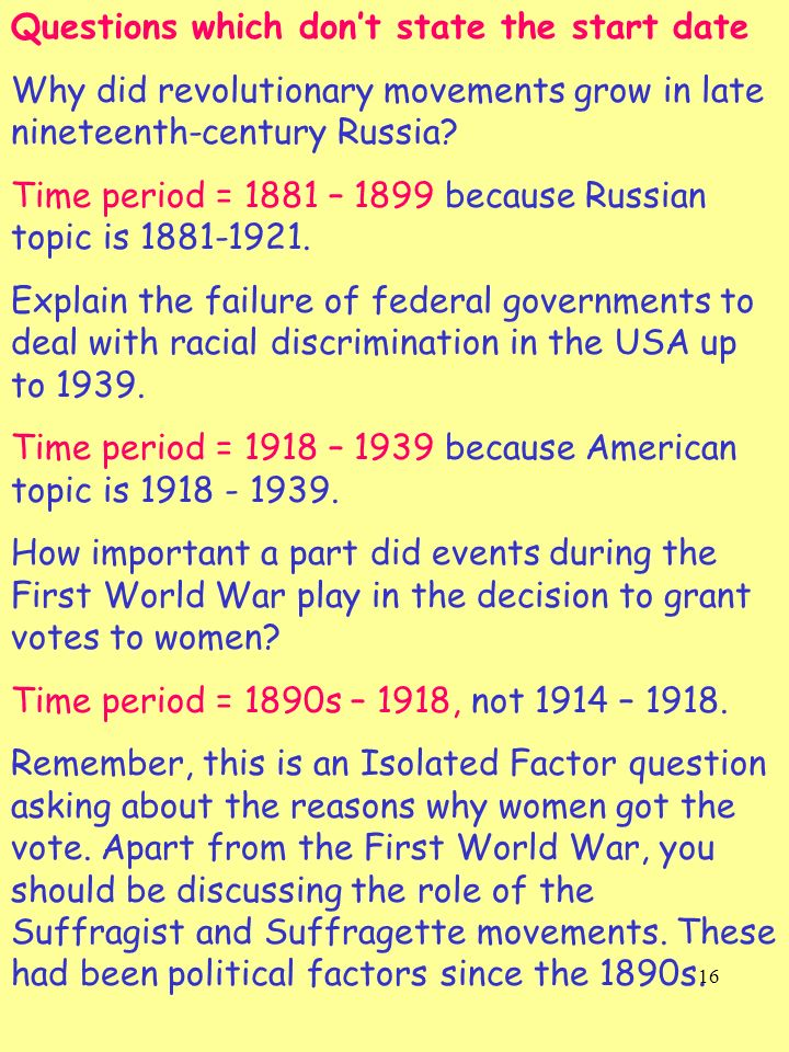 16 Questions which dont state the start date Why did revolutionary movements grow in late nineteenth-century Russia? Time period = 1881 – 1899 because