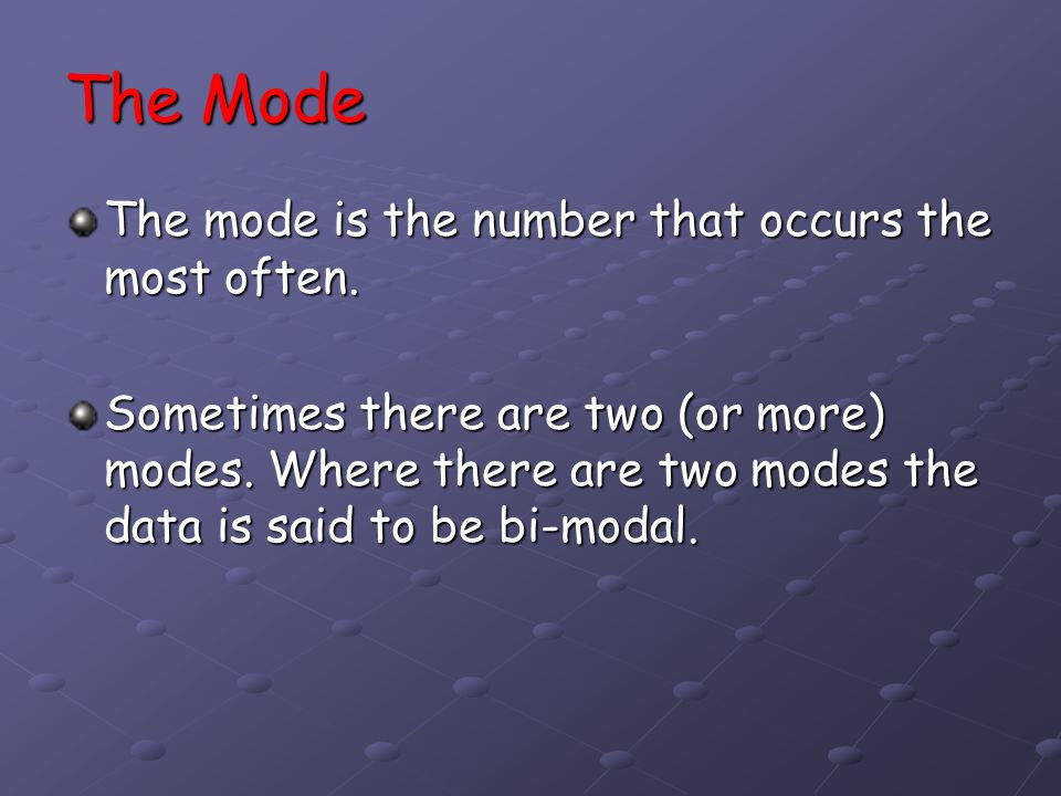 Find the mean, median and mode of the following data.