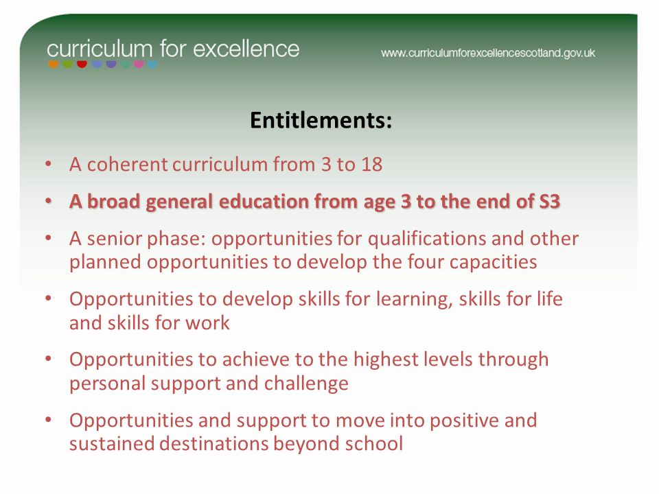 A coherent curriculum from 3 to 18 A broad general education from age 3 to the end of S3 A broad general education from age 3 to the end of S3 A senio