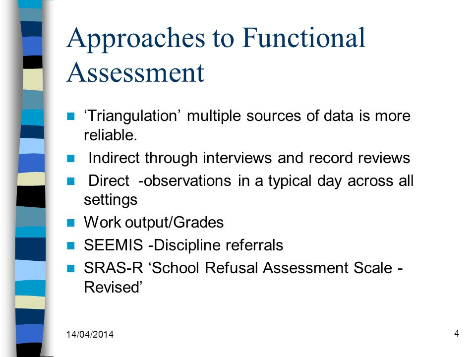 Approaches to Functional Assessment Triangulation multiple sources of data is more reliable. Indirect through interviews and record reviews Direct -ob