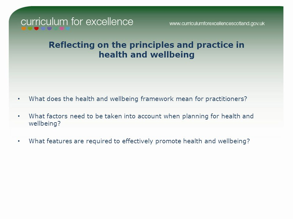 Reflecting on the principles and practice in health and wellbeing What does the health and wellbeing framework mean for practitioners.