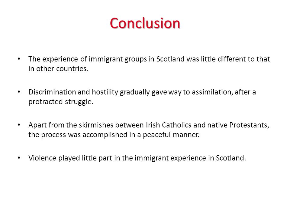 Conclusion The experience of immigrant groups in Scotland was little different to that in other countries.