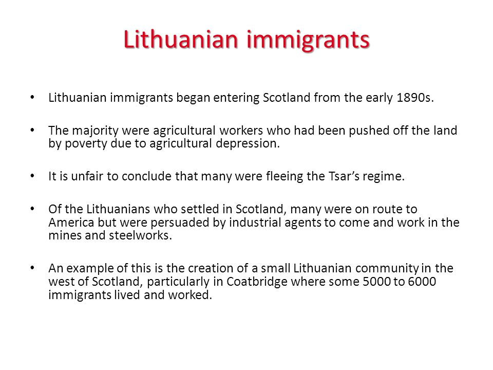 Lithuanian immigrants Lithuanian immigrants began entering Scotland from the early 1890s.