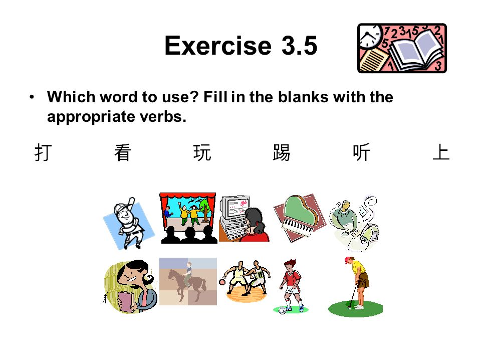 Exercise 3.5 Which word to use? Fill in the blanks with the appropriate verbs.