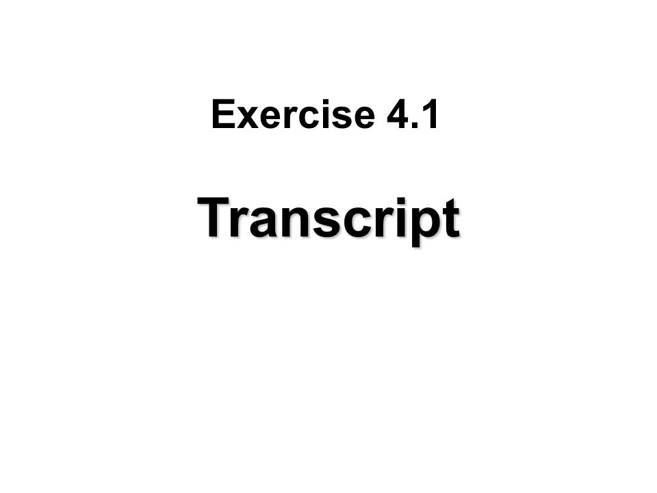 Exercise 4.1 Transcript