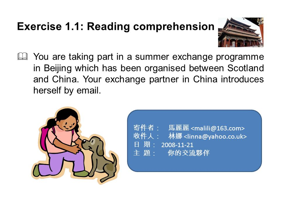 Exercise 1.1: Reading comprehension You are taking part in a summer exchange programme in Beijing which has been organised between Scotland and China.