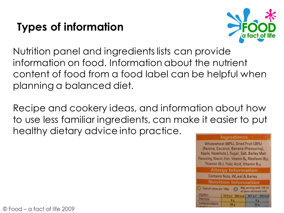 © Food – a fact of life 2009 Types of information Nutrition panel and ingredients lists can provide information on food. Information about the nutrien