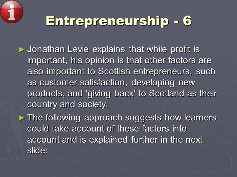 Entrepreneurship - 6 Jonathan Levie explains that while profit is important, his opinion is that other factors are also important to Scottish entrepre