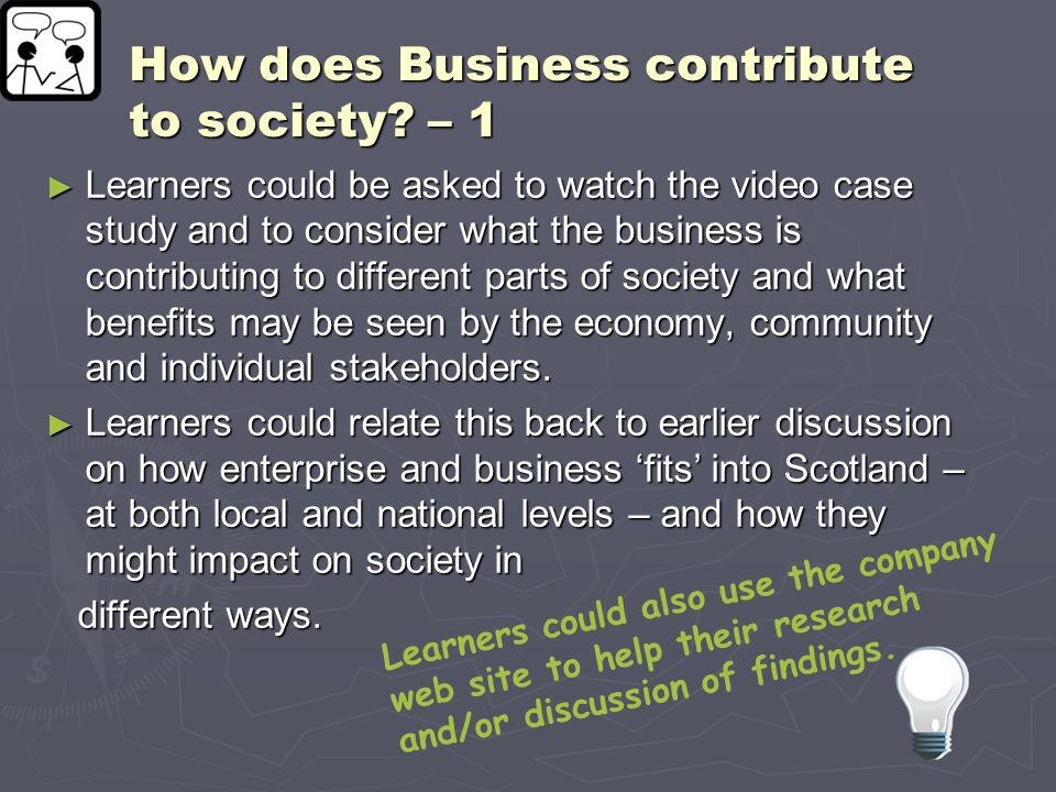 How does Business contribute to society? – 1 Learners could be asked to watch the video case study and to consider what the business is contributing t