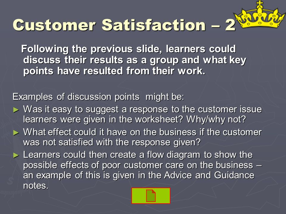 Customer Satisfaction – 2 Following the previous slide, learners could discuss their results as a group and what key points have resulted from their w