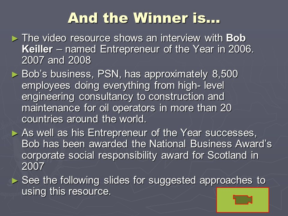 And the Winner is… The video resource shows an interview with Bob Keiller – named Entrepreneur of the Year in 2006. 2007 and 2008 The video resource s