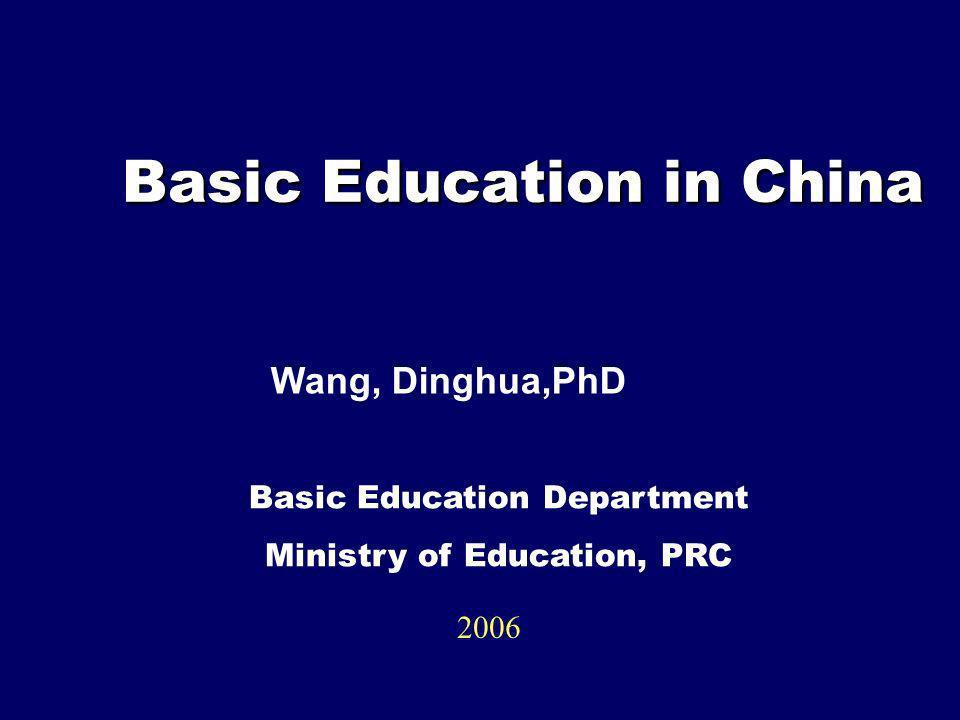 Basic Education in China Basic Education in China 2006 Basic Education Department Ministry of Education, PRC Wang, Dinghua,PhD