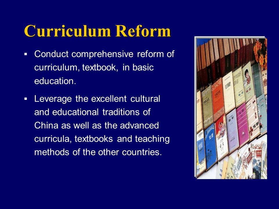 Curriculum Reform Conduct comprehensive reform of curriculum, textbook, in basic education.