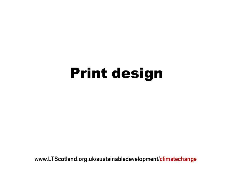 Print design www.LTScotland.org.uk/sustainabledevelopment/climatechange