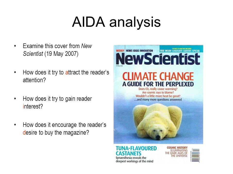 AIDA analysis Examine this cover from New Scientist (19 May 2007) How does it try to attract the readers attention.