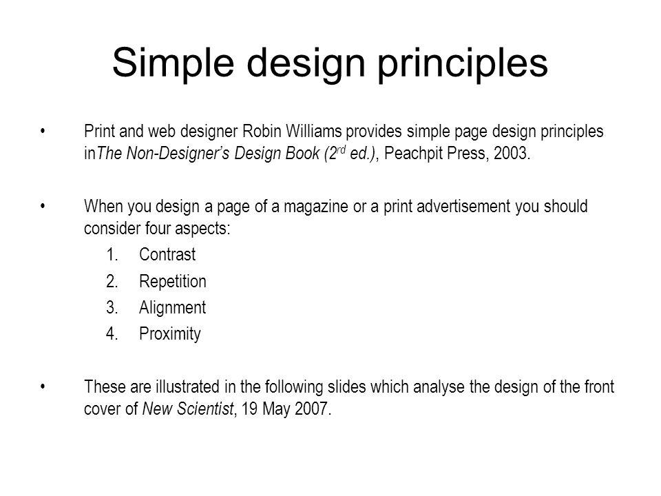 Simple design principles Print and web designer Robin Williams provides simple page design principles in The Non-Designers Design Book (2 rd ed.), Peachpit Press, 2003.