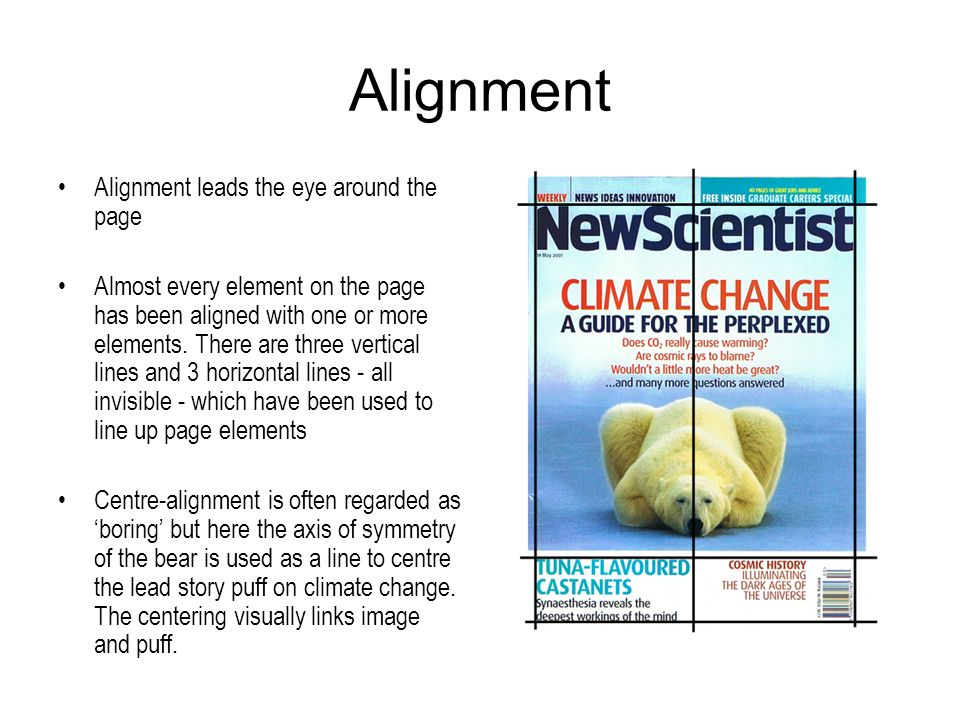 Alignment Alignment leads the eye around the page Almost every element on the page has been aligned with one or more elements.
