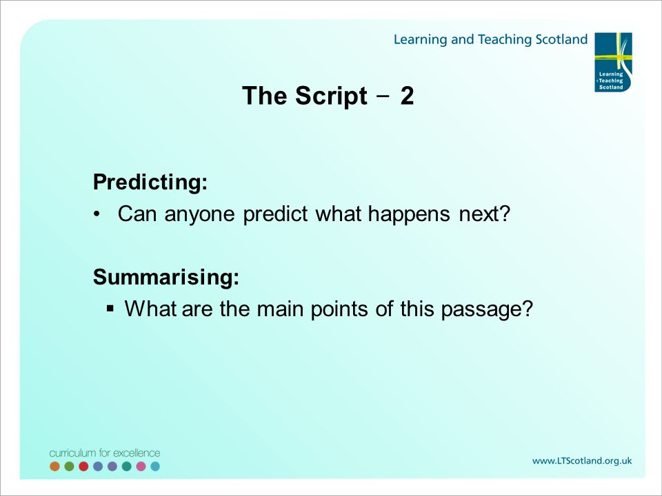 The Script – 2 Predicting: Can anyone predict what happens next? Summarising: What are the main points of this passage?