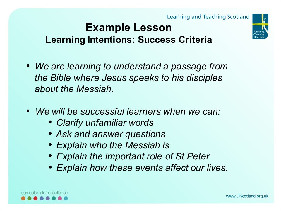 Example Lesson Learning Intentions: Success Criteria We are learning to understand a passage from the Bible where Jesus speaks to his disciples about