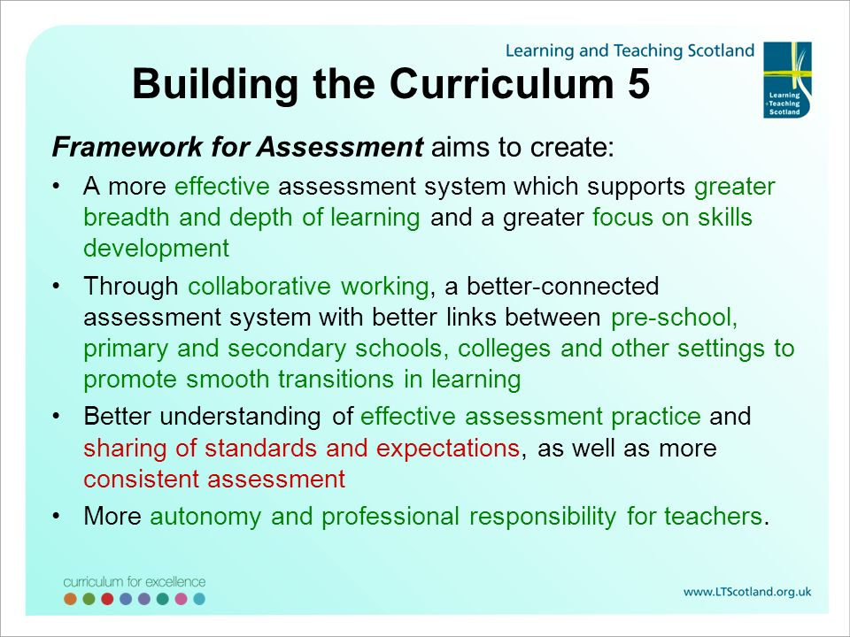 Building the Curriculum 5 Framework for Assessment aims to create: A more effective assessment system which supports greater breadth and depth of lear