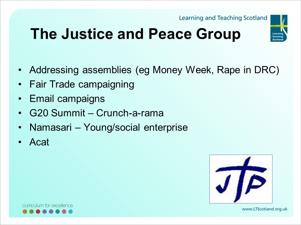 The Justice and Peace Group Addressing assemblies (eg Money Week, Rape in DRC) Fair Trade campaigning Email campaigns G20 Summit – Crunch-a-rama Namas