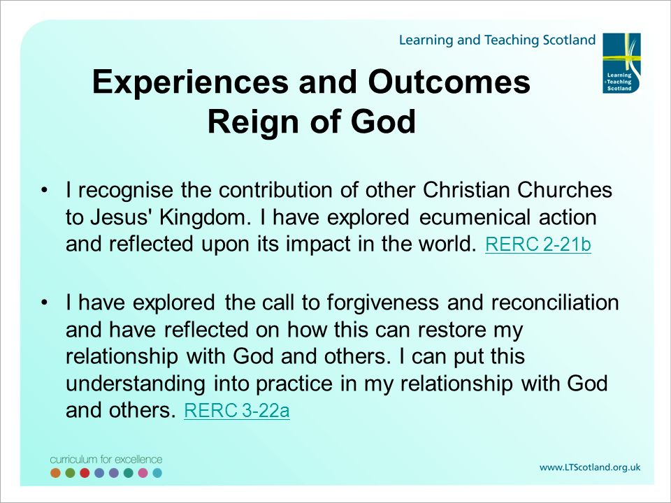 Experiences and Outcomes Reign of God I recognise the contribution of other Christian Churches to Jesus' Kingdom. I have explored ecumenical action an