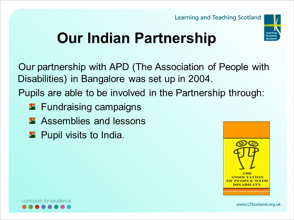 Our Indian Partnership Our partnership with APD (The Association of People with Disabilities) in Bangalore was set up in 2004. Pupils are able to be i
