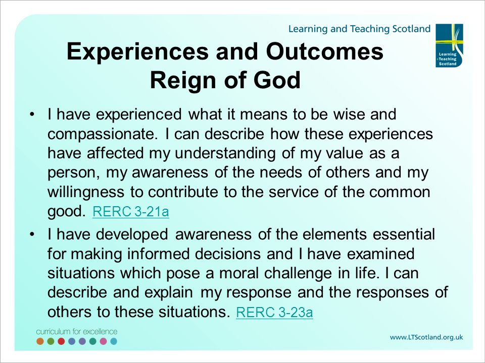 Experiences and Outcomes Reign of God I have experienced what it means to be wise and compassionate. I can describe how these experiences have affecte