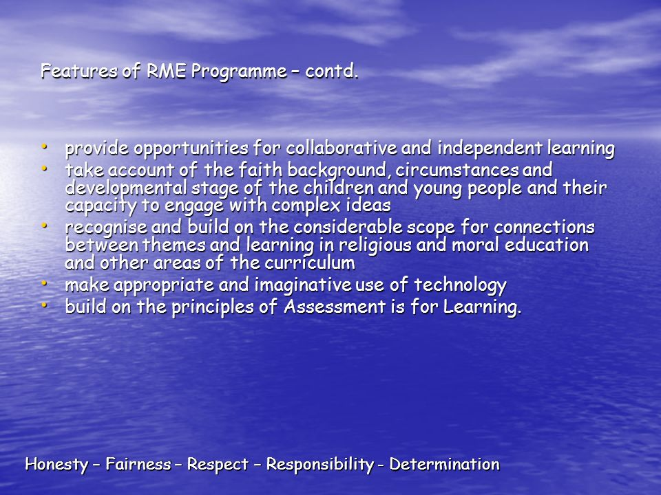 Honesty – Fairness – Respect – Responsibility - Determination Features of RME Programme – contd.